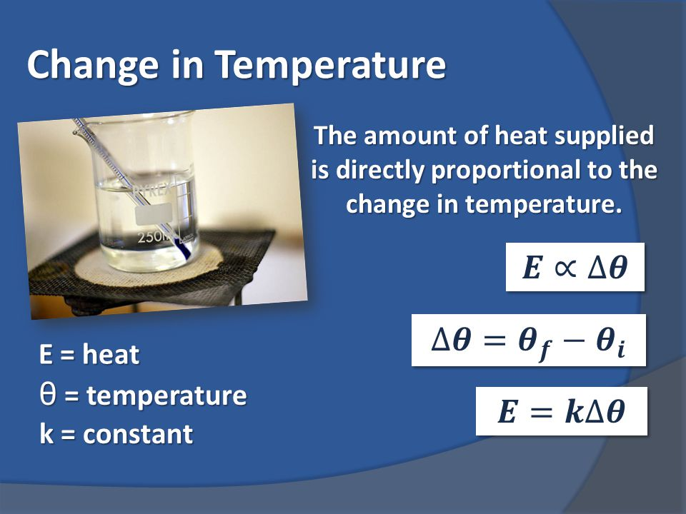 Change in Temperature The amount of heat supplied is directly proportional to the change in temperature.