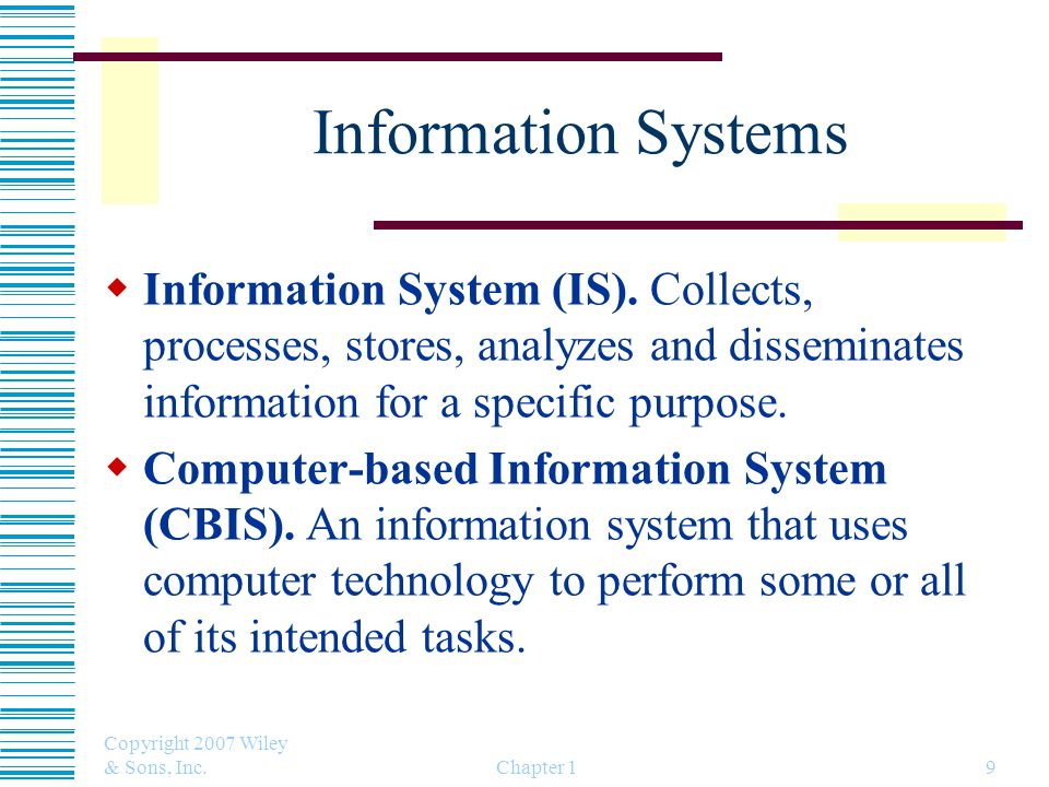 Copyright 2007 Wiley & Sons, Inc. Chapter 19 Information Systems  Information System (IS).