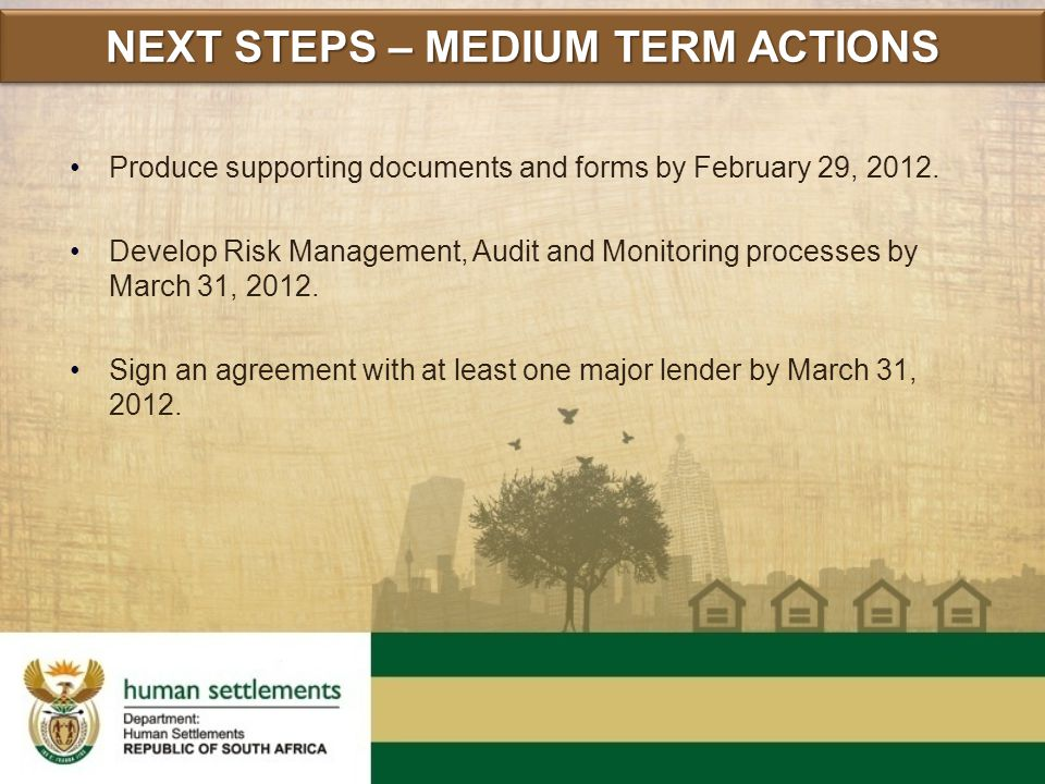 Produce supporting documents and forms by February 29, 2012. Develop Risk Management, Audit and Monitoring processes by March 31, 2012. Sign an agreem