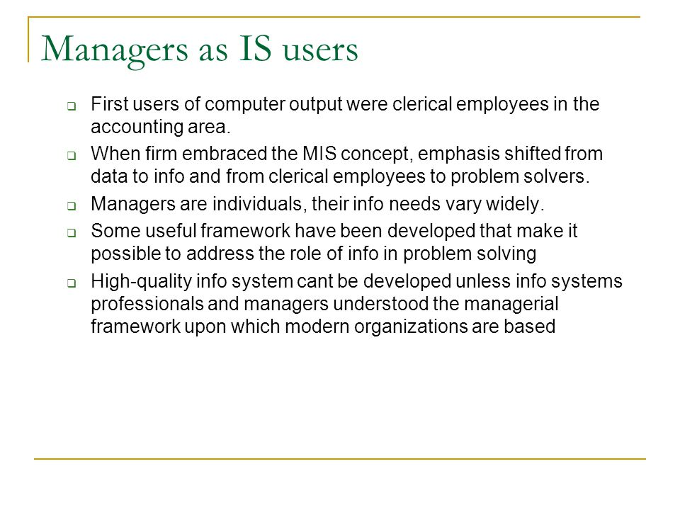Managers as IS users  First users of computer output were clerical employees in the accounting area.