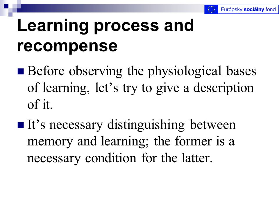 Learning process and recompense Before observing the physiological bases of learning, let's try to give a description of it.
