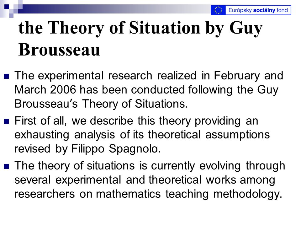 the Theory of Situation by Guy Brousseau The experimental research realized in February and March 2006 has been conducted following the Guy Brousseau ' s Theory of Situations.
