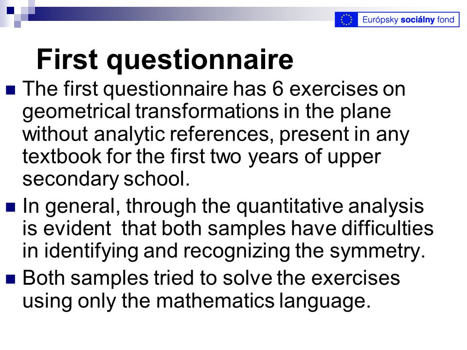 First questionnaire The first questionnaire has 6 exercises on geometrical transformations in the plane without analytic references, present in any textbook for the first two years of upper secondary school.