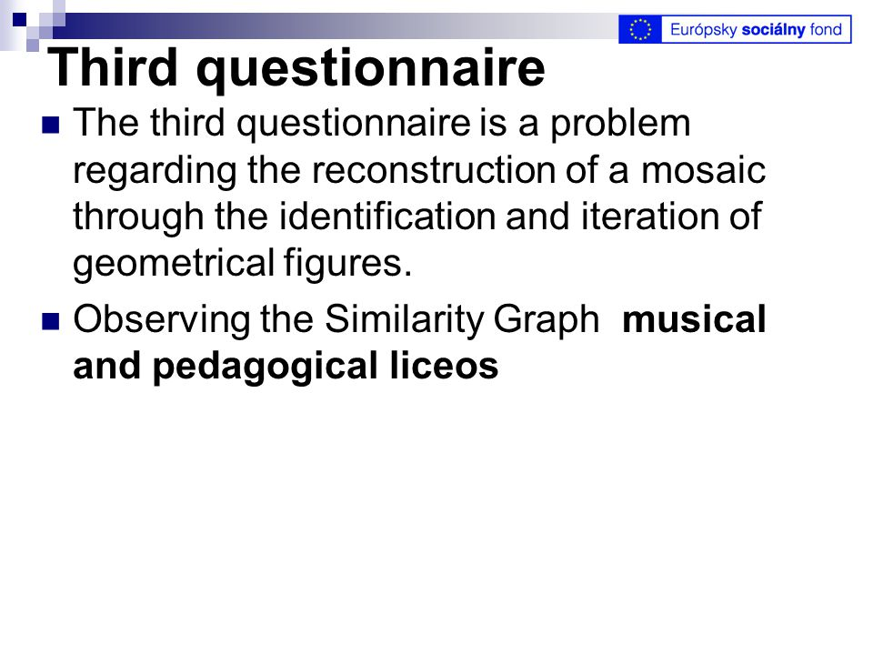 Third questionnaire The third questionnaire is a problem regarding the reconstruction of a mosaic through the identification and iteration of geometrical figures.
