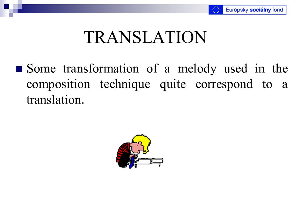 TRANSLATION Some transformation of a melody used in the composition technique quite correspond to a translation.