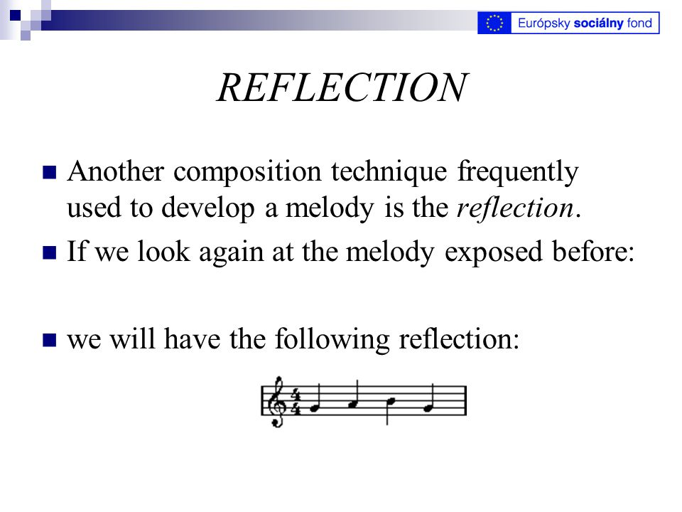 REFLECTION Another composition technique frequently used to develop a melody is the reflection.