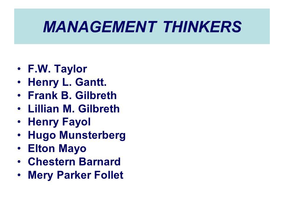 MANAGEMENT THINKERS F.W.Taylor Henry L. Gantt. Frank B.