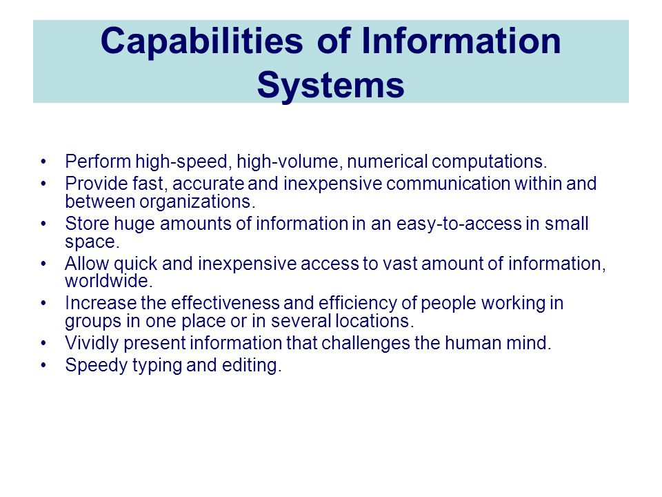 Capabilities of Information Systems Perform high-speed, high-volume, numerical computations.