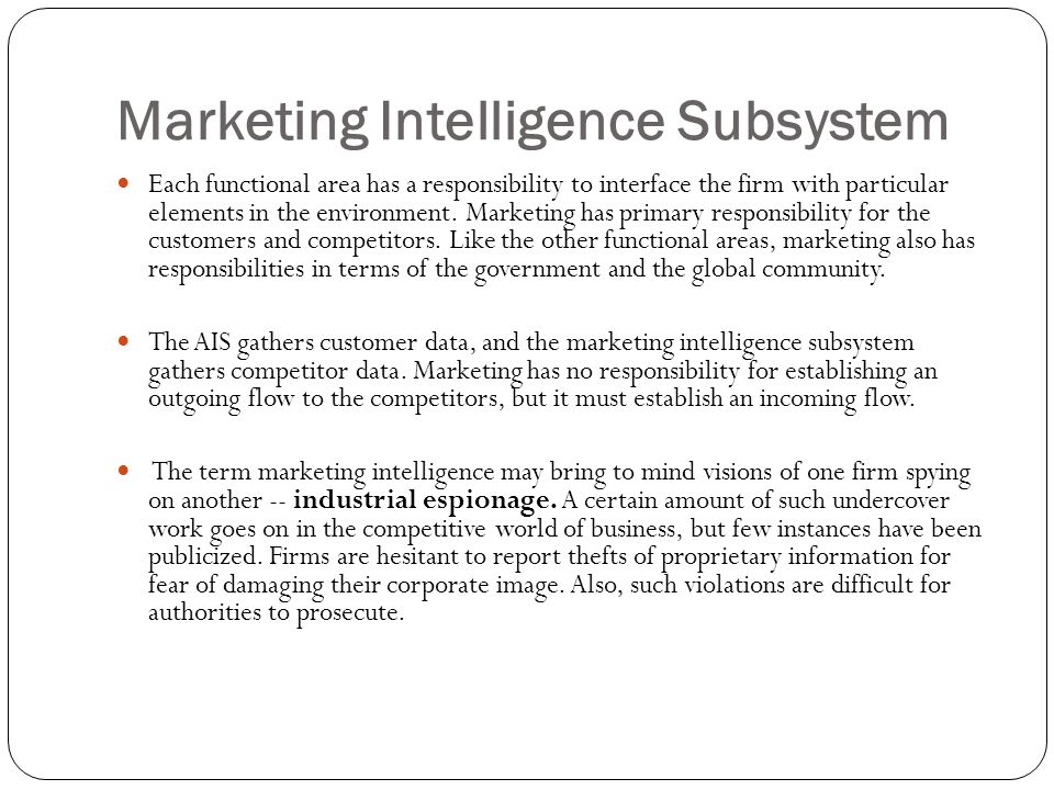 Marketing Intelligence Subsystem Each functional area has a responsibility to interface the firm with particular elements in the environment.