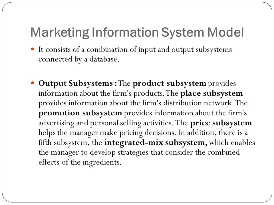 Marketing Information System Model It consists of a combination of input and output subsystems connected by a database.