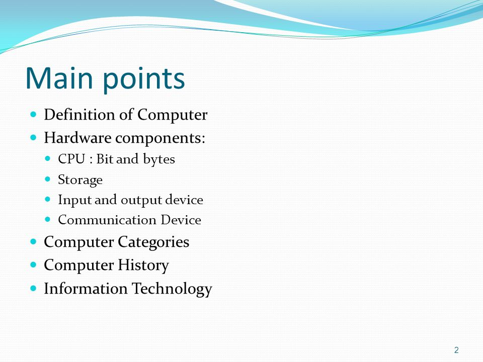 Computer Computer: A programmable, electronic device that accepts data, performs operations, presents the results, and can store the data or results Produces and stores results information Processes data into information that is organized, meaningful, and useful data Accepts data Raw facts, figures, and symbols 3