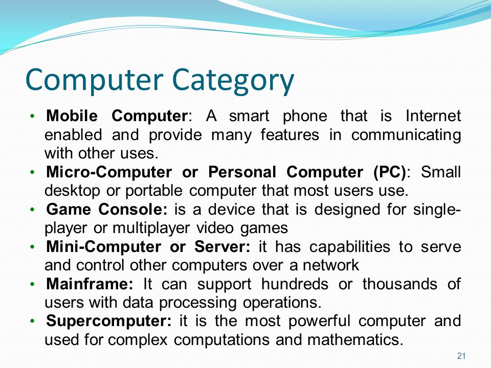 Computer Category Mobile Computer: A smart phone that is Internet enabled and provide many features in communicating with other uses.