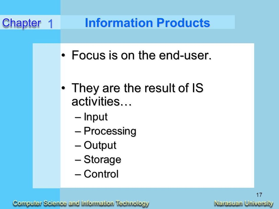 17 Information Products Focus is on the end-user.Focus is on the end-user. They are the result of IS activities…They are the result of IS activities…