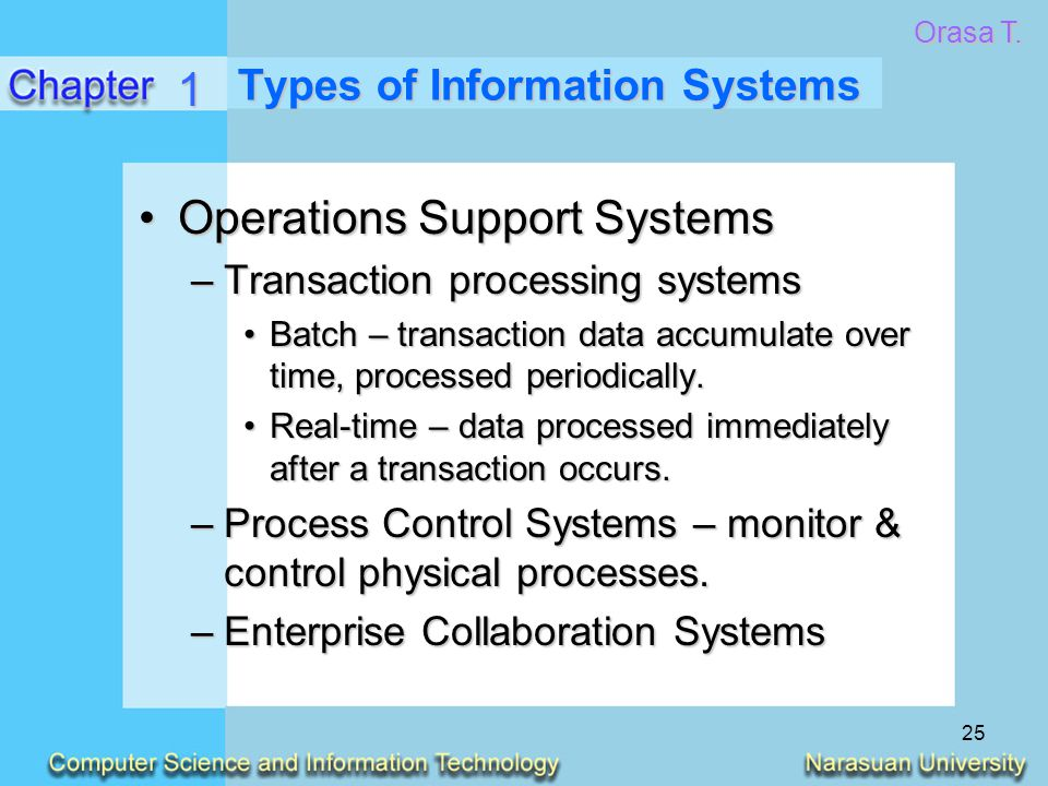25 Types of Information Systems Operations Support SystemsOperations Support Systems –Transaction processing systems Batch – transaction data accumula