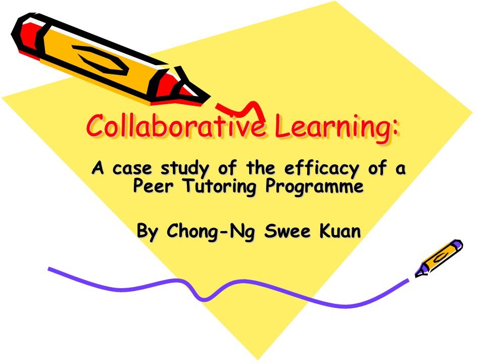Collaborative Learning: A case study of the efficacy of a Peer Tutoring Programme By Chong-Ng Swee Kuan