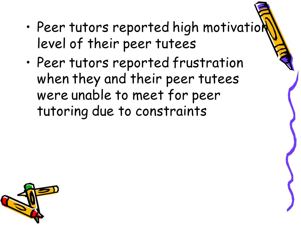 Peer tutors reported high motivation level of their peer tutees Peer tutors reported frustration when they and their peer tutees were unable to meet f