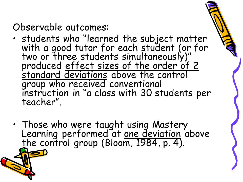 "Observable outcomes: students who ""learned the subject matter with a good tutor for each student (or for two or three students simultaneously)"" produc"