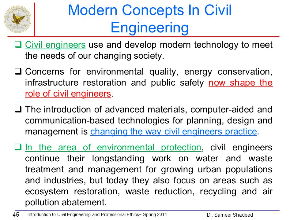 45  Civil engineers use and develop modern technology to meet the needs of our changing society.