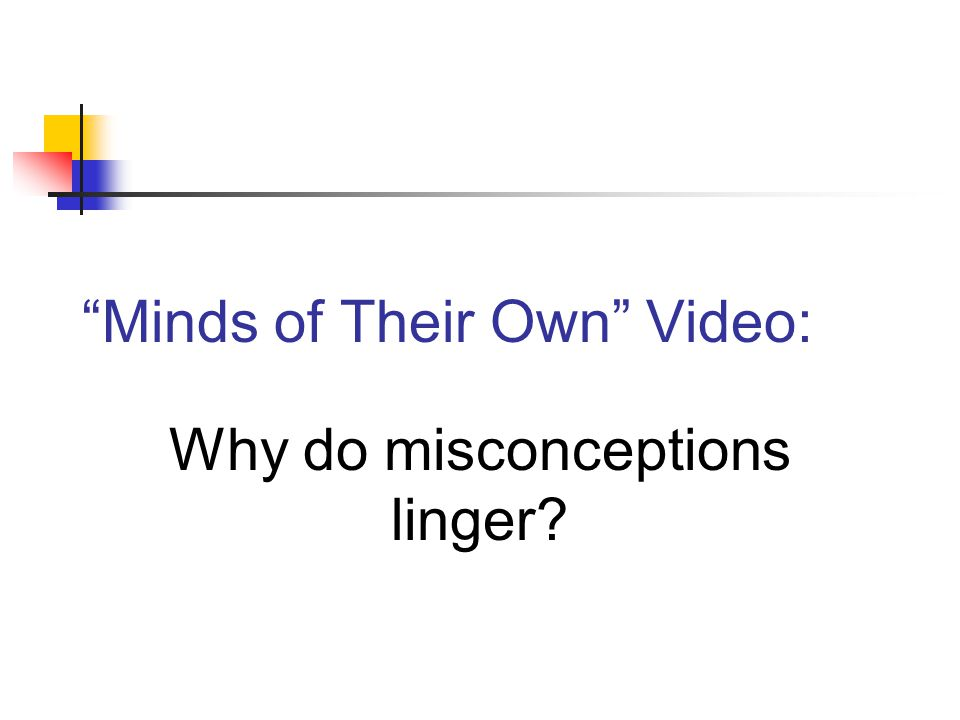 Minds of Their Own Video: Why do misconceptions linger