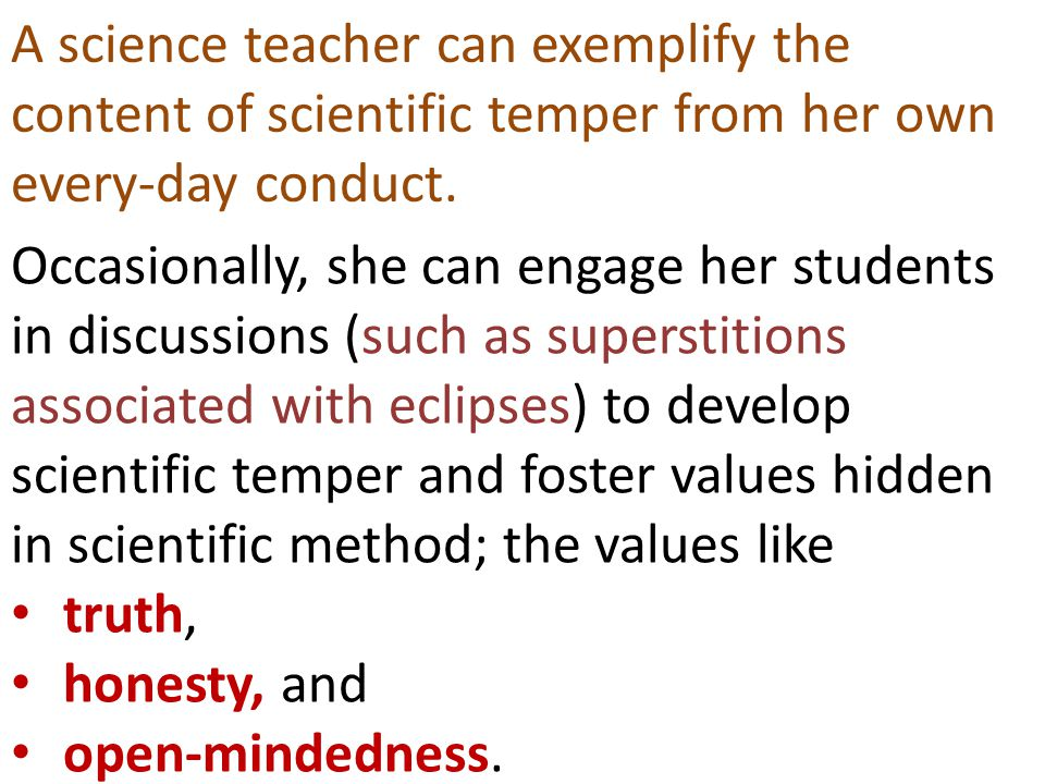A science teacher can exemplify the content of scientific temper from her own every-day conduct.