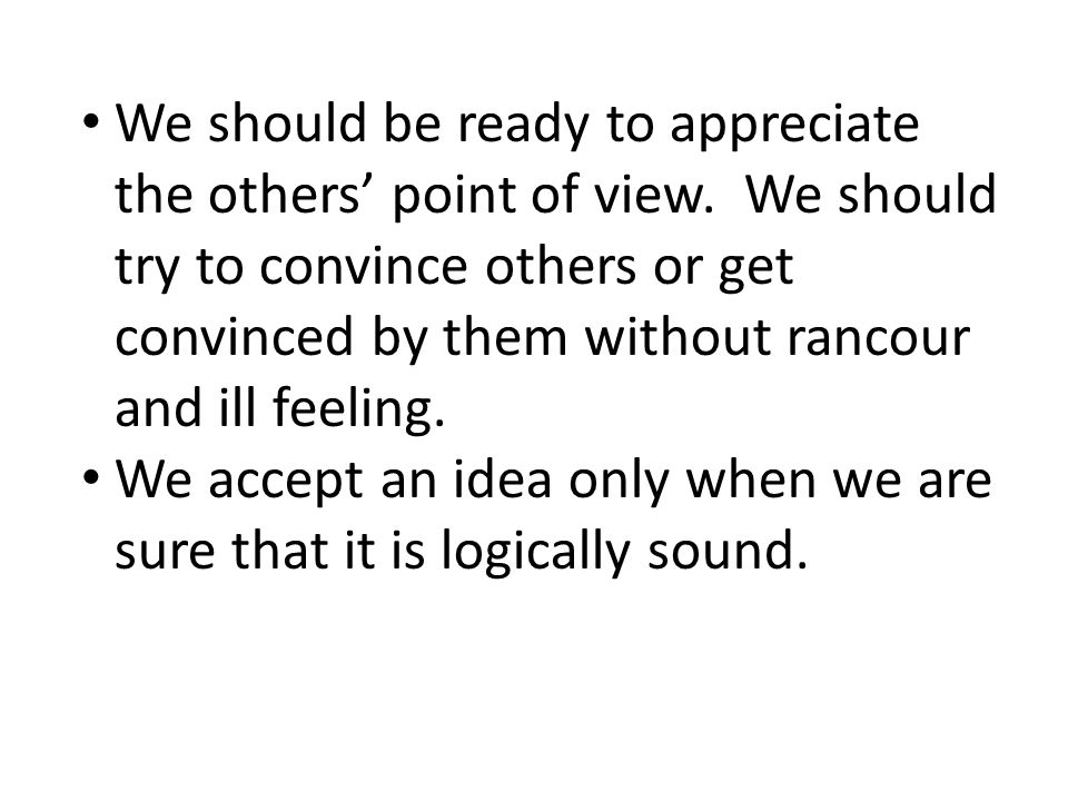 We should be ready to appreciate the others' point of view.