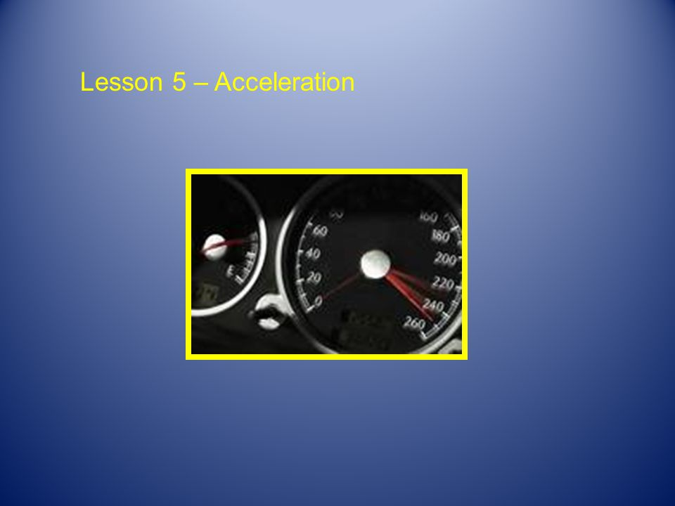 Lesson 5 – Acceleration