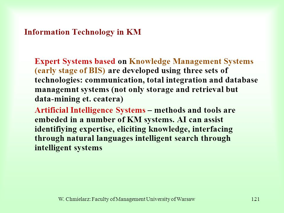 W. Chmielarz: Faculty of Management University of Warsaw121 Information Technology in KM Expert Systems based on Knowledge Management Systems (early s