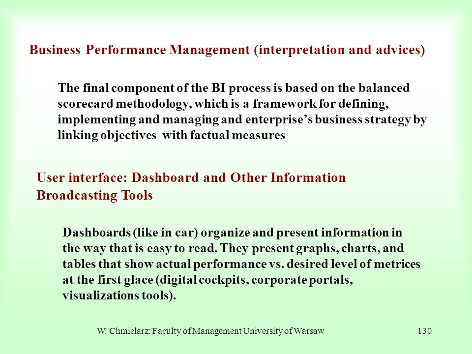 W. Chmielarz: Faculty of Management University of Warsaw130 Business Performance Management (interpretation and advices) The final component of the BI