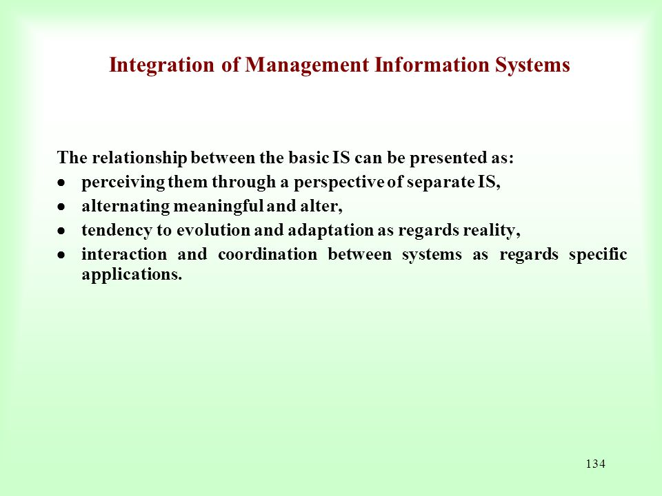 134 Integration of Management Information Systems The relationship between the basic IS can be presented as:  perceiving them through a perspective o
