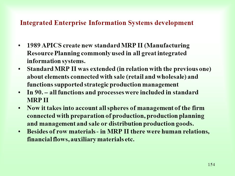 154 1989 APICS create new standard MRP II (Manufacturing Resource Planning commonly used in all great integrated information systems. Standard MRP II