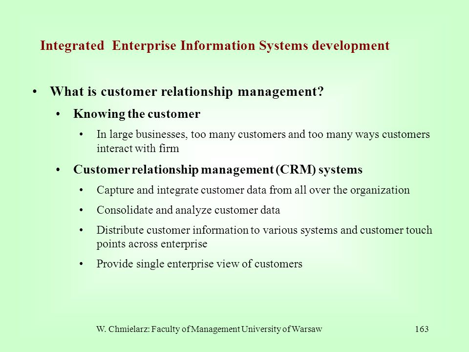 W. Chmielarz: Faculty of Management University of Warsaw163 What is customer relationship management? Knowing the customer In large businesses, too ma