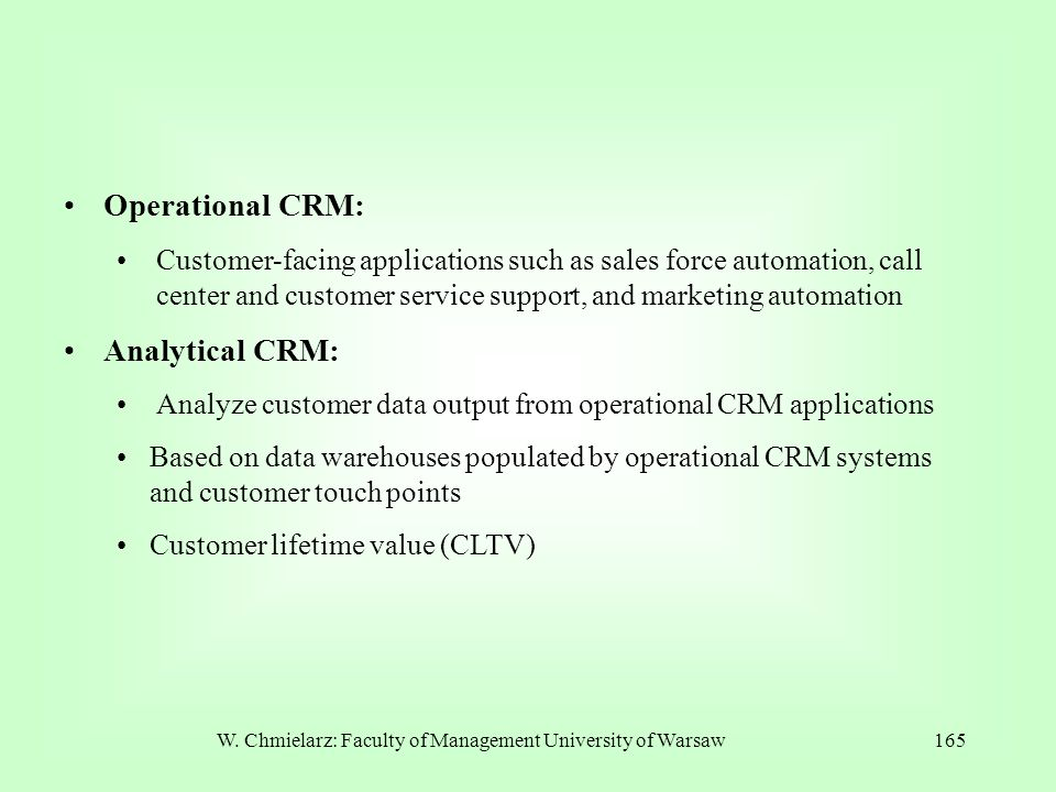 W. Chmielarz: Faculty of Management University of Warsaw165 Operational CRM: Customer-facing applications such as sales force automation, call center
