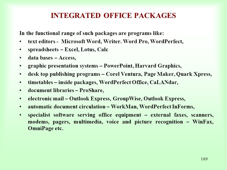 169 INTEGRATED OFFICE PACKAGES In the functional range of such packages are programs like: text editors - Microsoft Word, Writer. Word Pro, WordPerfec