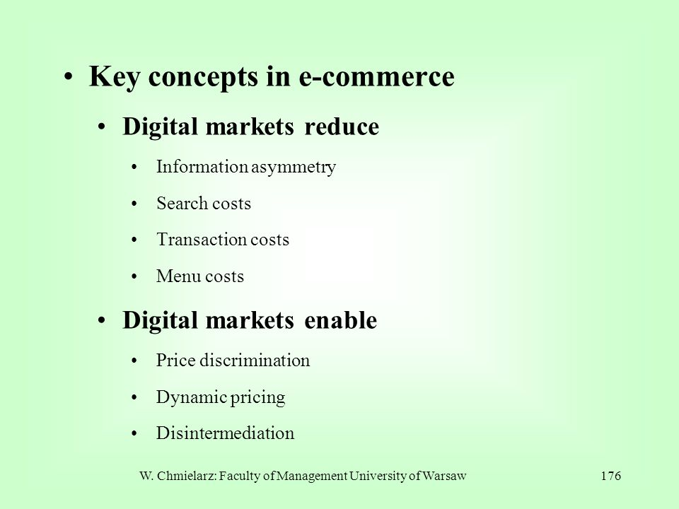 W. Chmielarz: Faculty of Management University of Warsaw176 Key concepts in e-commerce Digital markets reduce Information asymmetry Search costs Trans