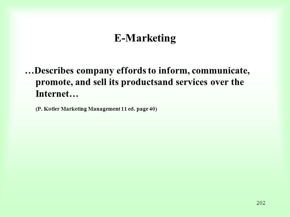 202 E-Marketing …Describes company effords to inform, communicate, promote, and sell its productsand services over the Internet… (P. Kotler Marketing
