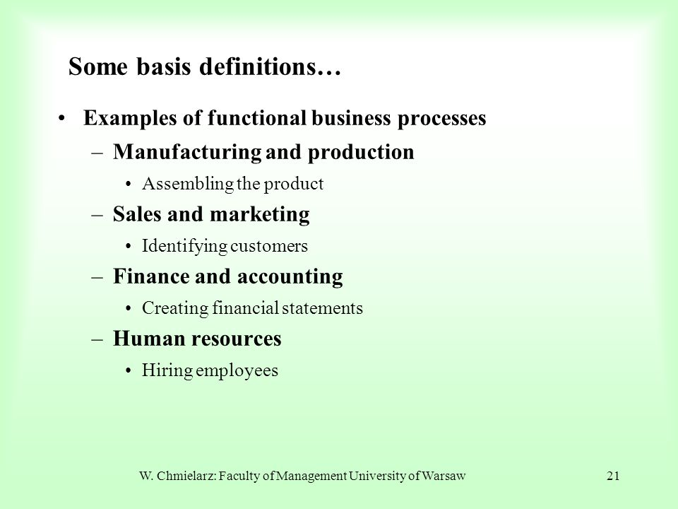 W. Chmielarz: Faculty of Management University of Warsaw21 Examples of functional business processes –Manufacturing and production Assembling the prod