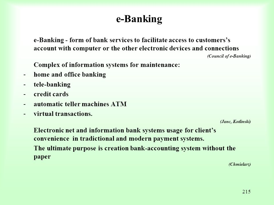 215 e-Banking e-Banking - form of bank services to facilitate access to customers's account with computer or the other electronic devices and connecti