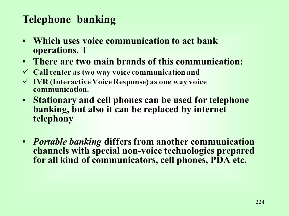 224 Which uses voice communication to act bank operations. T There are two main brands of this communication: Call center as two way voice communicati