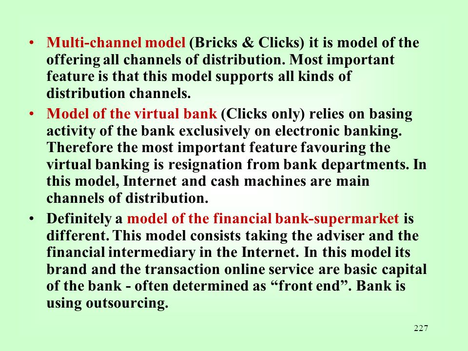 227 Multi-channel model (Bricks & Clicks) it is model of the offering all channels of distribution. Most important feature is that this model supports