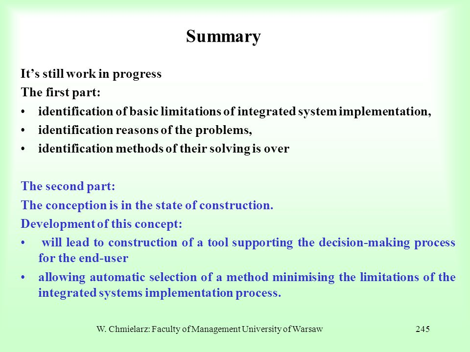 W. Chmielarz: Faculty of Management University of Warsaw245 Summary It's still work in progress The first part: identification of basic limitations of