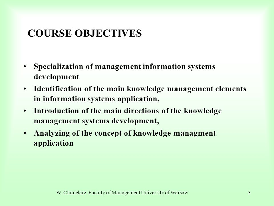 W. Chmielarz: Faculty of Management University of Warsaw3 COURSE OBJECTIVES Specialization of management information systems development Identificatio