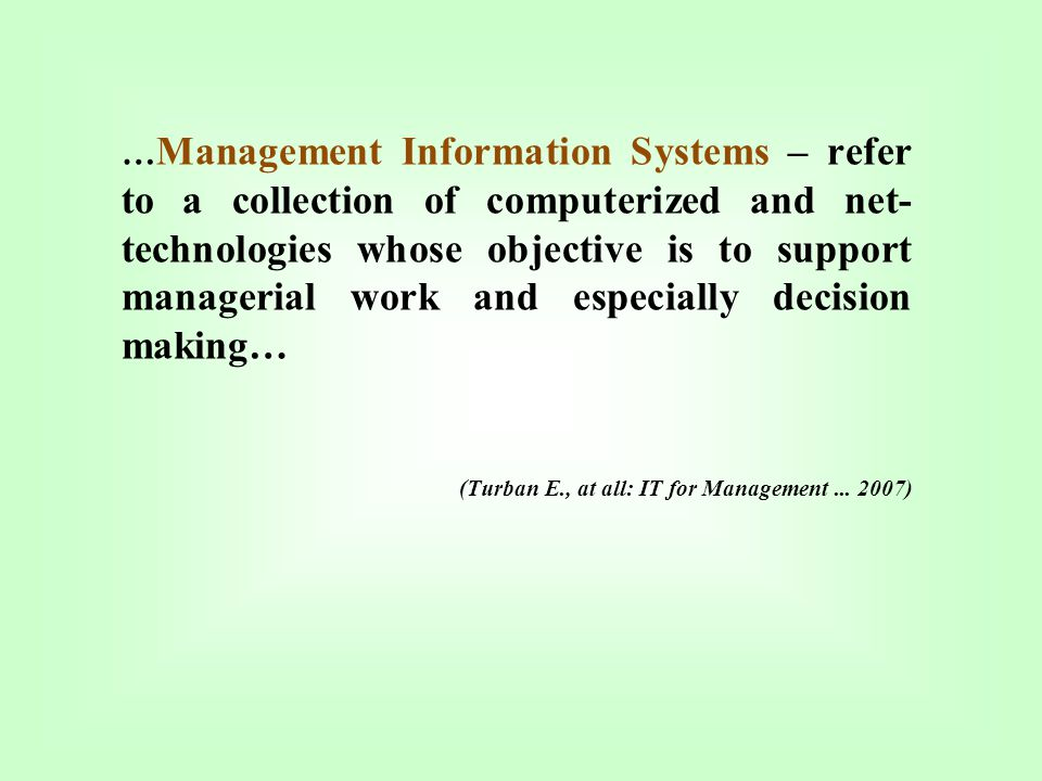 … Management Information Systems – refer to a collection of computerized and net- technologies whose objective is to support managerial work and espec
