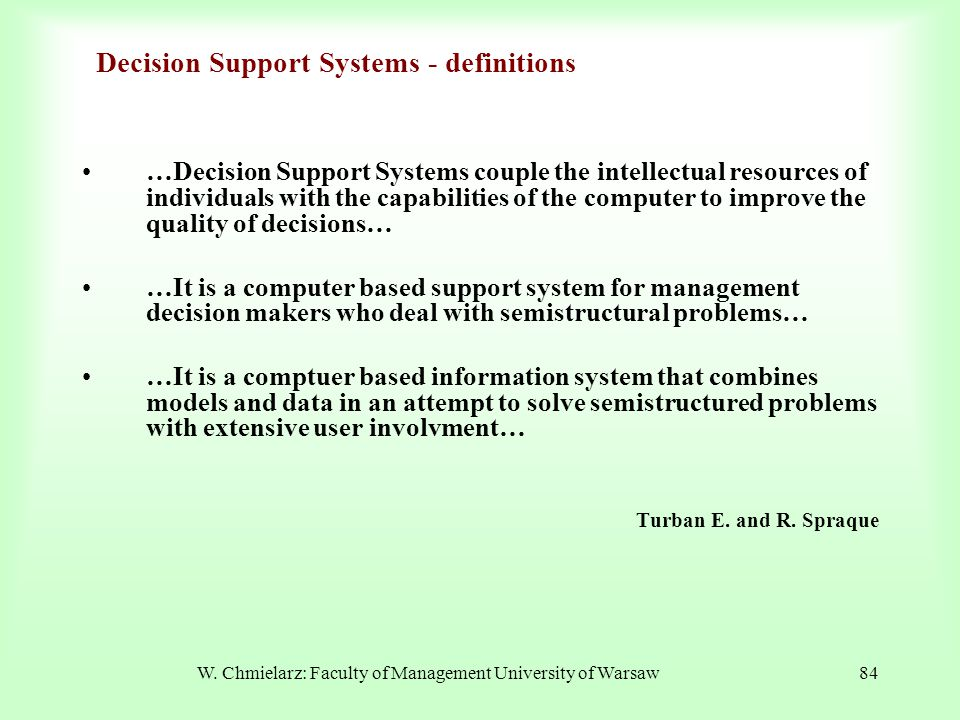W. Chmielarz: Faculty of Management University of Warsaw84 Decision Support Systems - definitions …Decision Support Systems couple the intellectual re