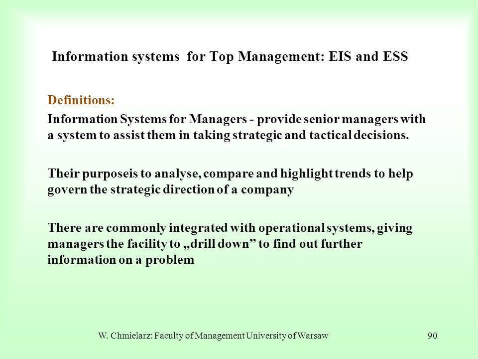 W. Chmielarz: Faculty of Management University of Warsaw90 Information systems for Top Management: EIS and ESS Definitions: Information Systems for Ma
