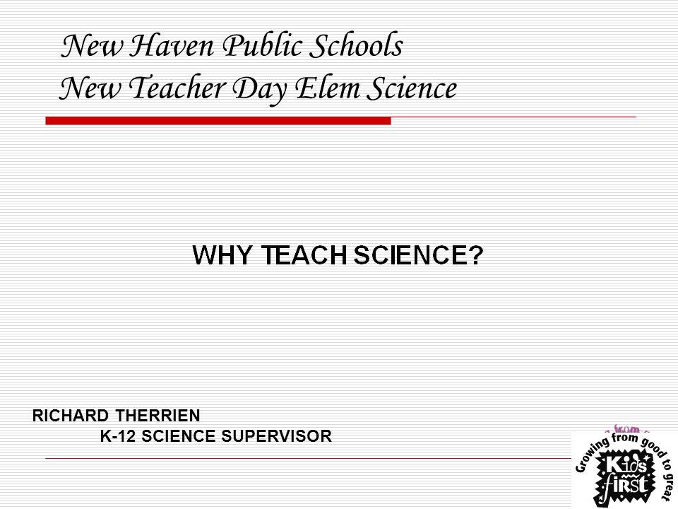 New Haven Public Schools New Teacher Day Elem Science RICHARD THERRIEN K-12 SCIENCE SUPERVISOR