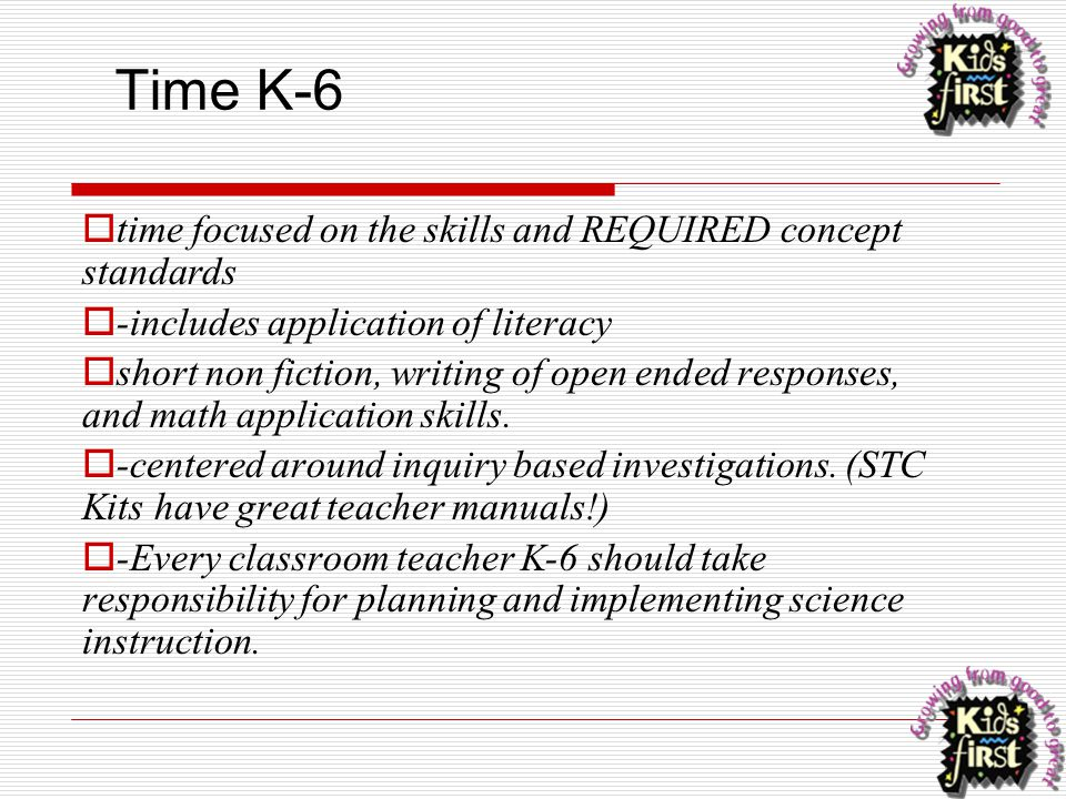 Time K-6  time focused on the skills and REQUIRED concept standards  -includes application of literacy  short non fiction, writing of open ended re