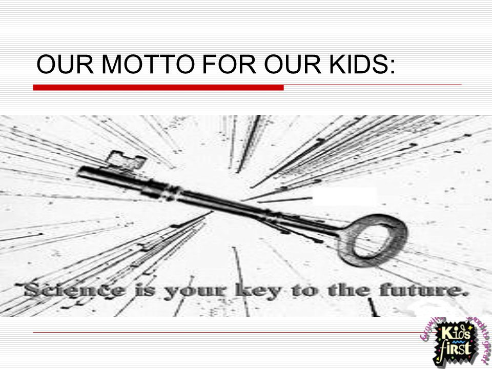 OUR MOTTO FOR OUR KIDS:
