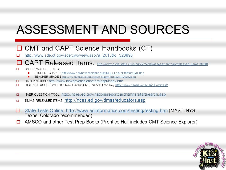 ASSESSMENT AND SOURCES  CMT and CAPT Science Handbooks (CT)  http://www.sde.ct.gov/sde/cwp/view.asp?a=2618&q=320890 http://www.sde.ct.gov/sde/cwp/vi