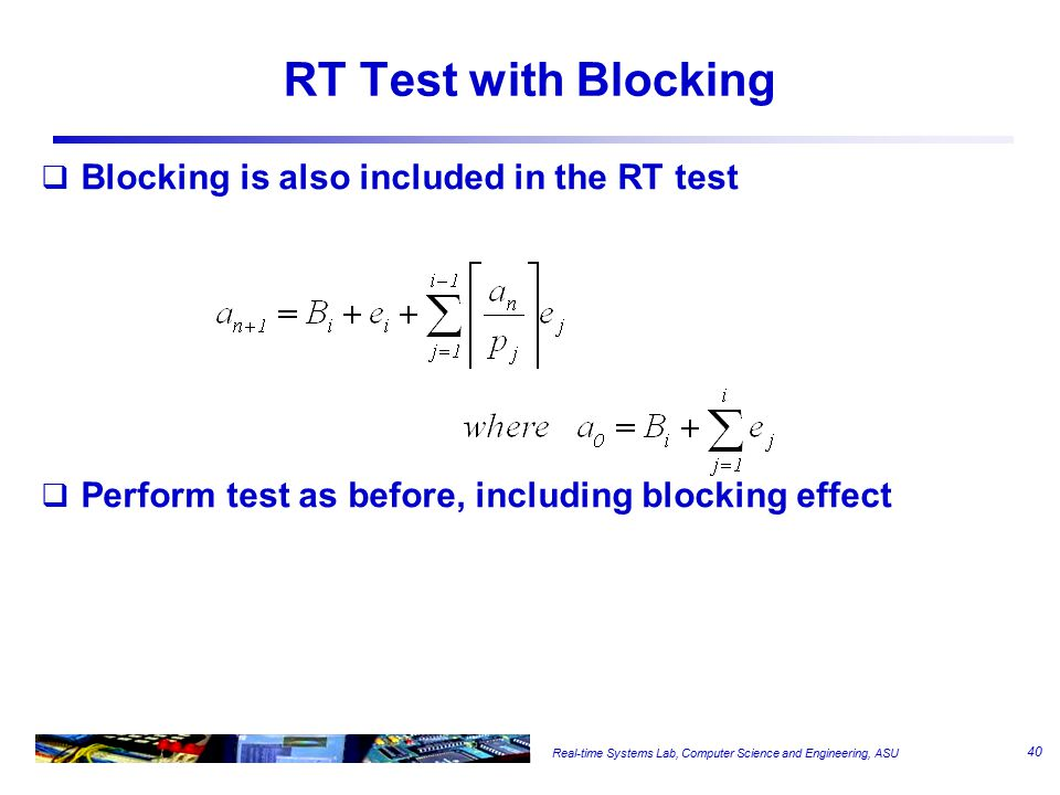Real-time Systems Lab, Computer Science and Engineering, ASU RT Test with Blocking  Blocking is also included in the RT test  Perform test as before
