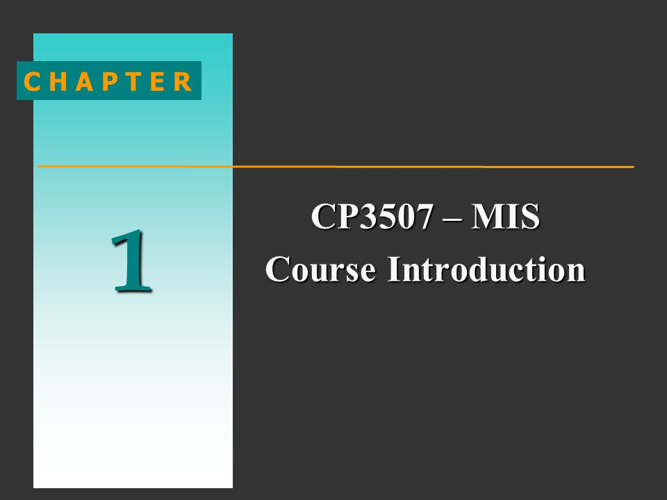 1 C H A P T E R CP3507 – MIS Course Introduction